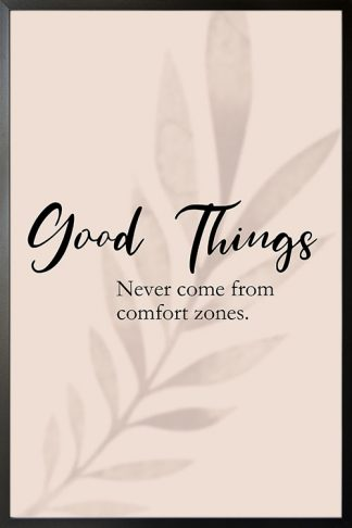 Good things never comes from comfort zones poster with frame