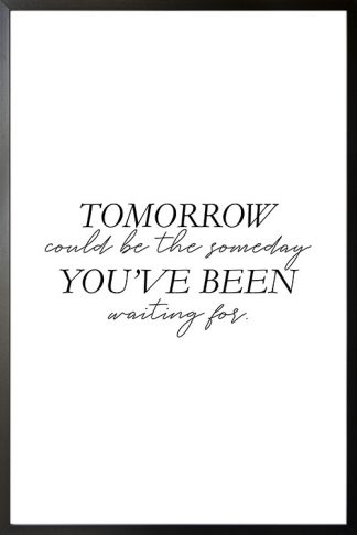 Tomorrow could be someday poster with frame