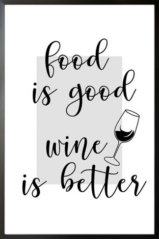 Food is good but wine is better poster