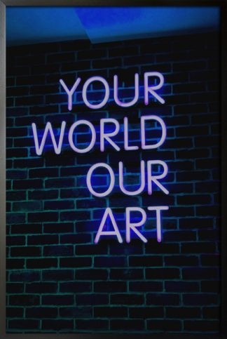 Neon your world our art poster