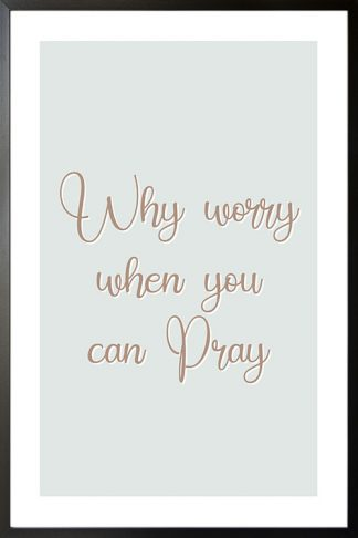 Why worry when you can pray poster