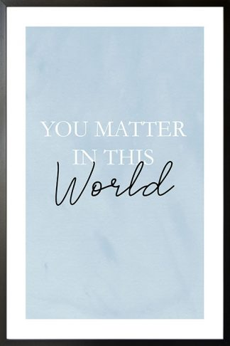 You matter in this world poster